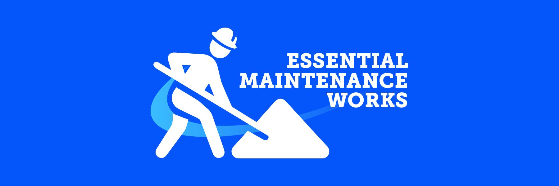 Essential Maintenance Work