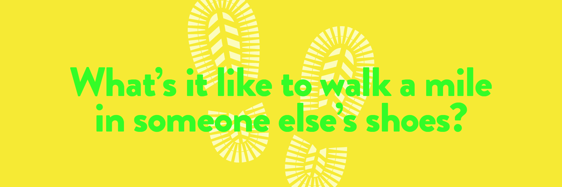 Walk a Mile in Someone Else's Shoes